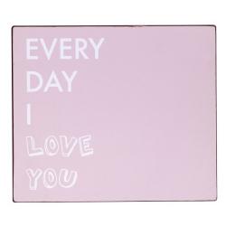 Metallschild Every Day I Love You von Nordal 30x35 cm