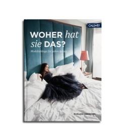 WOHER HAT SIE DAS? von Marlene Sorensen. Fashiontipps der angesagtesten deutschen Fashionistas