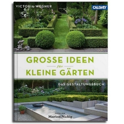 Große Ideen für kleine Gärten Das Gestaltungsbuch von Victoria Wegner/Marion Nickig
